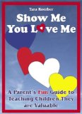 Portada de SHOW ME YOU LOVE ME: A PARENT'S FUN GUIDE TO TEACHING CHILDREN THEY ARE VALUABLE