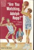 Portada de ARE YOU WATCHING, ADOLPH RUPP