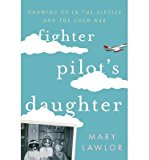 Portada de [(FIGHTER PILOT'S DAUGHTER : GROWING UP IN THE SIXTIES AND THE COLD WAR)] [BY (AUTHOR) MARY LAWLOR] PUBLISHED ON (AUGUST, 2013)