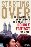 Portada de STARTING OVER: THE MAKING OF JOHN LENNON AND YOKO ONO'S DOUBLE FANTASY