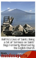 Portada de AELFRIC`S LIVES OF SAINTS: BEING A SET OF SERMONS ON SAINTS` DAYS FORMERLY OBSERVED BY THE ENGLISH C