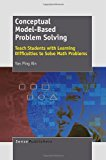 Portada de CONCEPTUAL MODEL-BASED PROBLEM SOLVING: TEACH STUDENTS WITH LEARNING DIFFICULTIES TO SOLVE MATH PROBLEMS