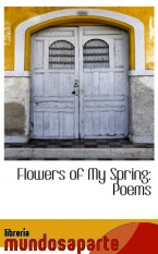 Portada de FLOWERS OF MY SPRING: POEMS