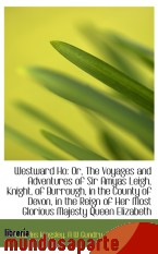 Portada de WESTWARD HO: OR, THE VOYAGES AND ADVENTURES OF SIR AMYAS LEIGH, KNIGHT, OF BURROUGH, IN THE COUNTY O