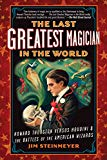 Portada de THE LAST GREATEST MAGICIAN IN THE WORLD: HOWARD THURSTON VERSUS HOUDINI & THE BATTLES OF THE AMERICAN WIZARDS