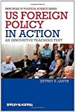 Portada de US FOREIGN POLICY IN ACTION: AN INNOVATIVE TEACHING TEXT BY JEFFREY S. LANTIS (2013-01-14)