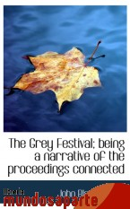 Portada de THE GREY FESTIVAL; BEING A NARRATIVE OF THE PROCEEDINGS CONNECTED