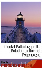 Portada de MENTAL PATHOLOGY IN ITS RELATION TO NORMAL PSYCHOLOGY