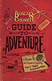 Portada de THE BOXCAR CHILDREN GUIDE TO ADVENTURE: A HOW-TO FOR MYSTERY SOLVING, MAKE-IT-YOURSELF PROJECTS, AND MORE