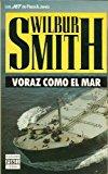 Portada de VORAZ COMO EL MAR / WILBUR SMITH ; TRADUCCIÓN DE ADELA SIRI
