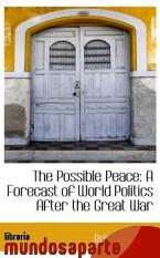 Portada de THE POSSIBLE PEACE: A FORECAST OF WORLD POLITICS AFTER THE GREAT WAR