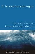 Portada de PRIMERA SANTOLOGIA: CUENTOS ESCOGIDOS SOBRE PERSONAJES ELEVADOS