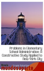 Portada de PROBLEMS IN ELEMENTARY SCHOOL ADMINISTRATION: A CONSTRUCTIVE STUDY APPLIED TO NEW YORK CITY