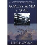 Portada de [( ACROSS THE SEA TO WAR: AUSTRALIAN AND NEW ZEALAND TROOP CONVOYS FROM 1865 THROUGH TWO WORLD WARS TO KOREA AND VIETNAM )] [BY: PETER PLOWMAN] [JUL-2003]
