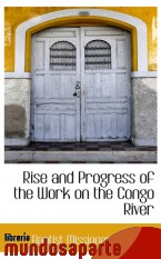Portada de RISE AND PROGRESS OF THE WORK ON THE CONGO RIVER