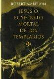Portada de JESUS O EL SECRETO MORTAL DE LOS TEMPLARIOS