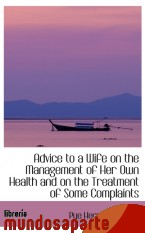 Portada de ADVICE TO A WIFE ON THE MANAGEMENT OF HER OWN HEALTH AND ON THE TREATMENT OF SOME COMPLAINTS