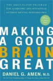 Portada de MAKING A GOOD BRAIN GREAT: THE AMEN CLINIC PROGRAM FOR ACHIEVING AND SUSTAINING OPTIMAL MENTAL PERFORMANCE