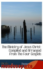 Portada de THE MINISTRY OF JESUS CHRIST: COMPILED AND ARRANGED FROM THE FOUR GOSPELS