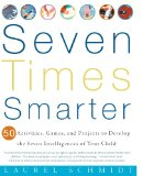 Portada de SEVEN TIMES SMARTER: 50 ACTIVITIES, GAMES, AND PROJECTS TO DEVELOP THE SEVEN INTELLIGENCES OF YOUR CHILD