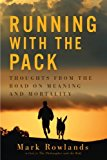 Portada de RUNNING WITH THE PACK: THOUGHTS FROM THE ROAD ON MEANING AND MORTALITY 1ST EDITION BY ROWLANDS, MARK (2013) HARDCOVER