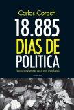 Portada de 18.885 DÍAS DE POLÍTICA: VISIONES IRREVERENTES DE UN PAÍS COMPLICADO