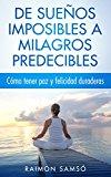 Portada de DE SUEÑOS IMPOSIBLES A MILAGROS PREDECIBLES: CÓMO TENER PAZ Y FELICIDAD DURADERAS