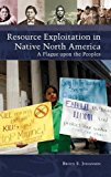 Portada de RESOURCE EXPLOITATION IN NATIVE NORTH AMERICA: A PLAGUE UPON THE PEOPLES (NATIVE AMERICA: YESTERDAY AND TODAY) BY BRUCE E. JOHANSEN PH.D. (2016-01-11)