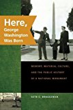 Portada de HERE, GEORGE WASHINGTON WAS BORN: MEMORY, MATERIAL CULTURE, AND THE PUBLIC HISTORY OF A NATIONAL MONUMENT BY SETH BRUGGEMAN (2008-11-15)