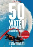 Portada de 50 WATER ADVENTURES TO DO BEFORE YOU DIE: THE WORLD'S ULTIMATE EXPERIENCES IN, ON AND UNDER WATER BY DITTON, LIA (2015) PAPERBACK
