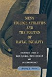Portada de MEN'S COLLEGE ATHLETICS AND THE POLITICS OF RACIAL EQUALITY: FIVE PIONEER STORIES OF BLACK MANLINESS, WHITE CITIZENSHIP, AND AMERICAN DEMOCRACY BY GREGORY J KALISS (2012-06-08)