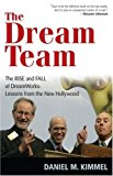 Portada de THE DREAM TEAM: THE RISE AND FALL OF DREAMWORKS: LESSONS FROM THE NEW HOLLYWOOD BY DANIEL M. KIMMEL (2007-10-26)