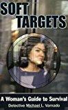 Portada de SOFT TARGETS: A WOMAN'S GUIDE TO SURVIVAL BY DETECTIVE MICHAEL VARNADO (2004-10-31)