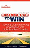 Portada de CHALLENGED TO WIN: TURNING OVERWHELMING CHALLENGES INTO UNBELIEVABLE RESULTS, SECOND EDITION BY NANCY KAY SHUGART (2011-03-21)