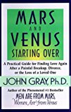 Portada de MARS AND VENUS STARTING OVER: A PRACTICAL GUIDE FOR FINDING LOVE AGAIN AFTER A PAINFUL BREAKUP, DIVORCE, OR THE LOSS OF A LOVED ONE BY JOHN GRAY (1998-06-24)
