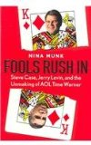 Portada de FOOLS RUSH IN: STEVE CASE, JERRY LEVINE, AND THE UNMAKING OF AOL TIME WARNER