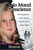 Portada de NO MORAL CONSCIENCE: THE HOSPITAL FOR SICK CHILDREN AND THE DEATH OF LISA SHORE