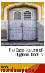 Portada de THE CASE-SYSTEM OF HYGIENE, BOOK IV