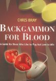 Portada de BACKGAMMON FOR BLOOD: A GUIDE FOR THOSE WHO LIKE TO PLAY BUT LOVE TO WIN BY BRAY, CHRIS (2007) PAPERBACK