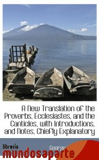 Portada de A NEW TRANSLATION OF THE PROVERBS, ECCLESIASTES, AND THE CANTICLES, WITH INTRODUCTIONS, AND NOTES, C