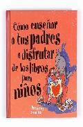 Portada de COMO ENSEÑAR A TUS PADRES A DISFRUTAR DE LOS LIBROS PARA NIÑOS