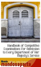 Portada de HANDBOOK OF COMPETITIVE EXAMINATIONS FOR ADMISSION TO EVERY DEPARTMENT OF HER MAJESTY`S SERVICE