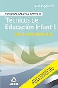 Portada de TECNICOS DE EDUCACION INFANTIL JUNTA DE EXTREMADURA: PERSONAL LABORAL GRUPO 3: TEST ESPECIFICO