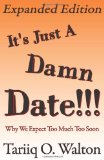 Portada de IT'S JUST A DAMN DATE!!!: WHY WE EXPECT TOO MUCH TOO SOON: VOLUME 1