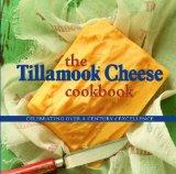 Portada de TILLAMOOK CHEESE COOKBOOK: CELEBRATING OVER A CENTURY OF EXCELLENCE