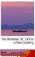 Portada de THE BUSHMAN, OR, LIFE IN A NEW COUNTRY