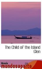 Portada de THE CHILD OF THE ISLAND GLEN
