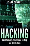 Portada de HACKING: BASIC SECURITY, PENETRATION TESTING AND HOW TO HACK BY ISAAC SHARPE (2015-05-21)