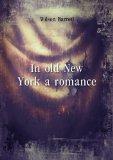 Portada de IN OLD NEW YORK A ROMANCE. 1
