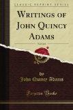 Portada de WRITINGS OF JOHN QUINCY ADAMS, VOL. 4 OF 6 (CLASSIC REPRINT)